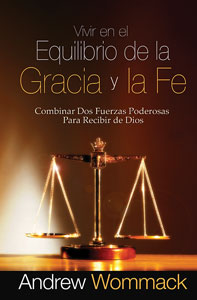 Living in the Balance of Grace and Faith-Vivir en el Equilibrio de...