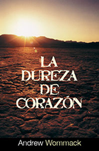 Hardness of Heart-La Dureza de Corazón - Spanish Book