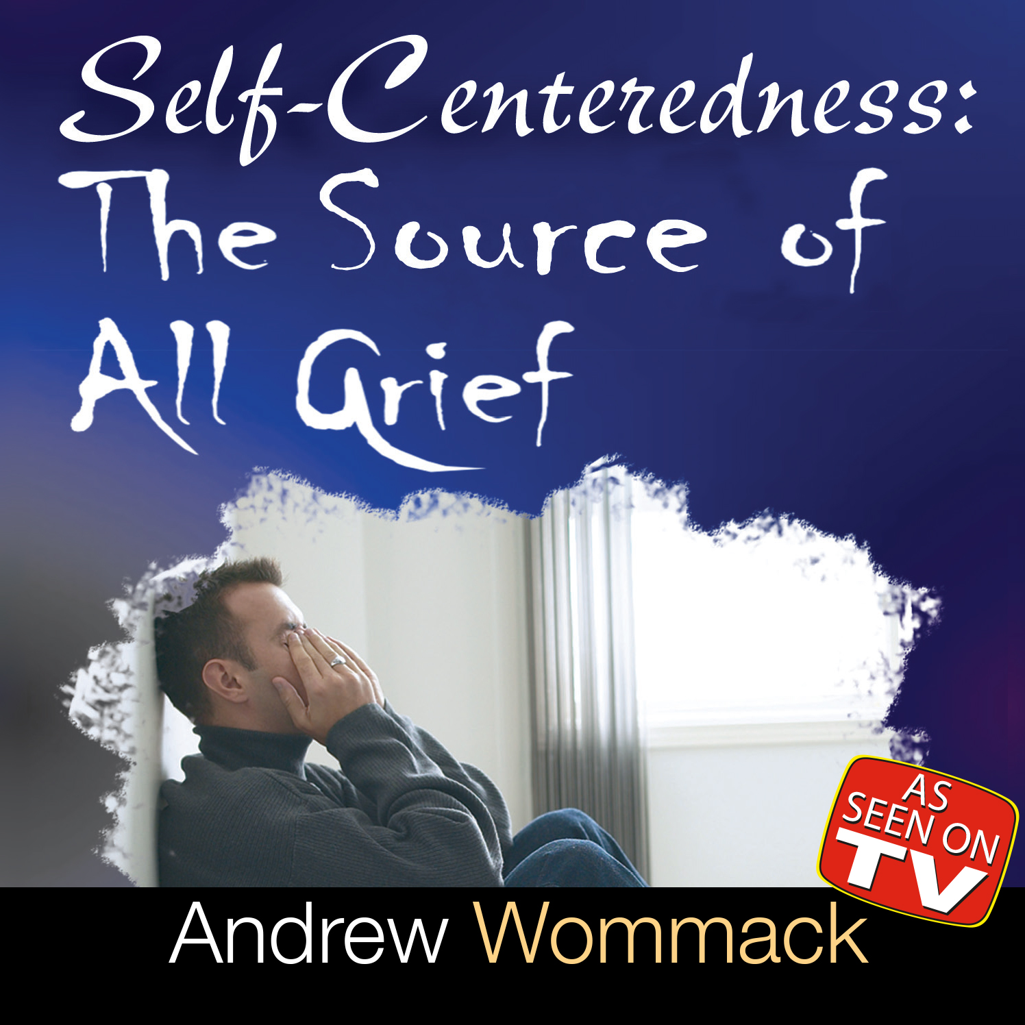Self-Centeredness: The Source of All Grief